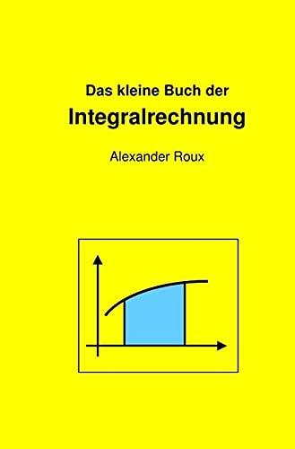 Das kleine Buch der Integralrechnung