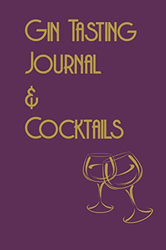 Gin Tasting Journal & Cocktails: Notebook / Log Book - Gift for Woman or Man
