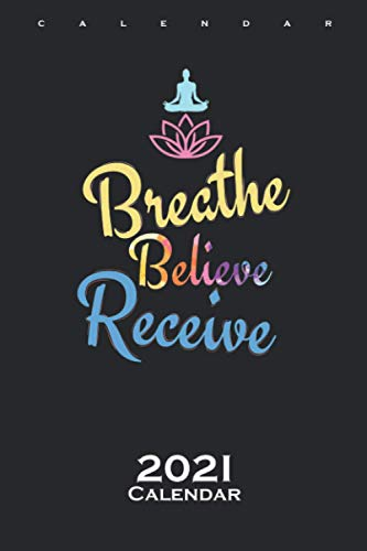 Breathe Believe Receive Calendar 2021: Annual Calendar for Fans of mental and physical exercises