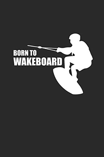 BORN TO WAKEBOARD: Notizbuch Wakeboard Notebook Wakeboarding Journal 6x9 lined