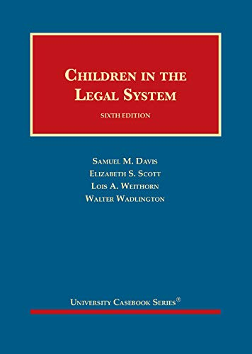 Compare Textbook Prices for Children in the Legal System University Casebook Series 6 Edition ISBN 9781642426649 by Davis, Samuel,Scott, Elizabeth,Weithorn, Lois,Wadlington, Walter