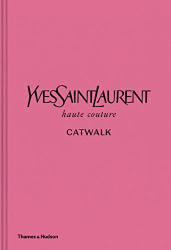 Yves Saint Laurent: catwalk : the complete haute couture collections 1962-2002