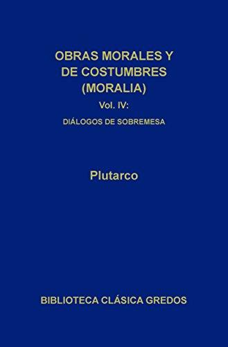 Obras morales y de costumbres (Moralia) IV: Charlas de sobremesa (Biblioteca Clásica Gredos nº 109)