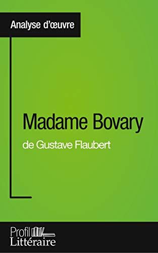 Madame Bovary de Gustave Flaubert (Analyse approfondie): Approfondissez votre lecture des romans classiques et modernes avec Profil-Litteraire.fr