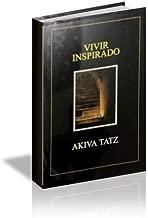 VIVIR INSPIRADO (AKIVA TATZ) Traducción al español de uno de los libros de pensamiento judío más difundidos en la actualidad,