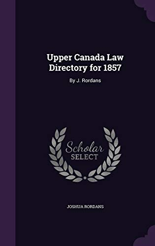 Upper Canada Law Directory for 1857: By J. Rordans