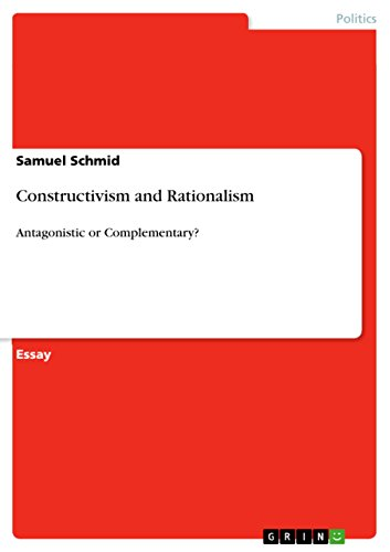 Constructivism and Rationalism: Antagonistic or Complementary? (English Edition)