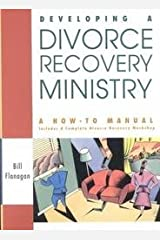 Developing a Divorce Recovery Ministry: A How-To-Manual Includes a Complete Divorce Recovery Workshop Paperback