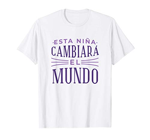 Esta Niña Cambiará el Mundo Frase Motivadora Feminista Camiseta