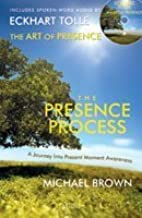 The Presence Process: The Art of Presence by Brown, Michael, Tolle, Eckhart(June 1, 2012) Paperback