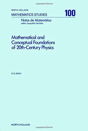 Mathematical and Conceptual Foundations of 20th Century Physics