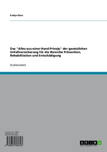 """Das """"Alles-aus-einer-Hand-Prinzip"""" der gesetzlichen Unfallversicherung für die Bereiche Prävention, Rehabilitation und Entschädigung (German Edition)"""