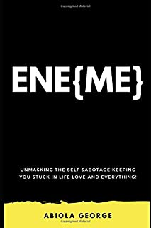 EneMe: Unmasking the self-sabotage keeping you stuck in life, love and everything