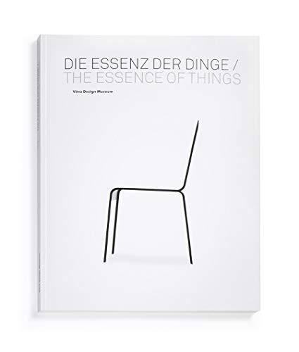 Die Essenz der Dinge / The Essence of Things: Design und die Kunst der Reduktion / Design and the Art of Reduction