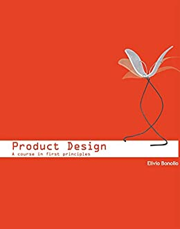 Product Design: A Course in First Principles by [Elivio Bonollo]
