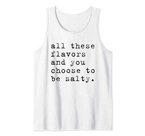 All These Flavors and You Choose To Be Salty Shirt Women Men Tank Top