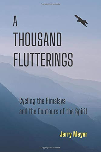 A THOUSAND FLUTTERINGS: Cycling the Himalaya and the Contours of the Spirit