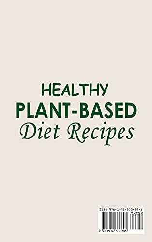 Healthy Plant-Based Diet Recipes ; Plant-Based Diet Cookbook with Easy and Delicious Plant Based Recipes