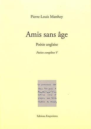 Poésies complètes : Tome 5, Amis sans âge