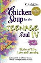 Chicken Soup for the Teenage Soul IV: More Stories of Life, Love and Learning (C
