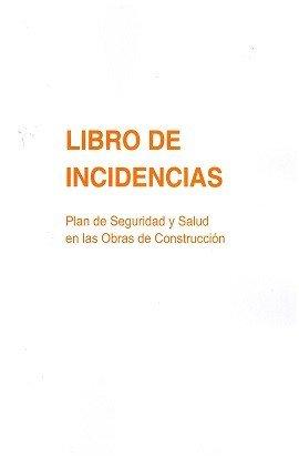 LIBRO DE INCIDENCIAS PLAN DE SEGURIDAD Y SALUD EN LAS OBRAS DE CONSTRUCCIÓN 20 INFORMES: 20 JUEGOS AUTOCOPIANTES ARQUITECTOS APAREJADORES RESPONSABLES DE SEGURIDAD LABORAL EN OBRA