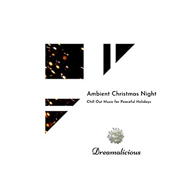 Ambient Christmas Night - Chill Out Music For Peaceful Holidays