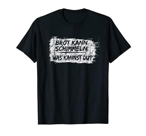 Brot Kann Schimmeln Was Kannst Du? T-Shirt; Lustiges T-Shirt