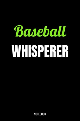 Baseball Whisperer Notebook: Baseball Gifts for Women, Men, Teens, Girls and Kids, Funny Quote blank Lined 104 Pages Journal, Birthday Gift for Baseball, Cute Gift Ideas, Baseball Gift and Notebook