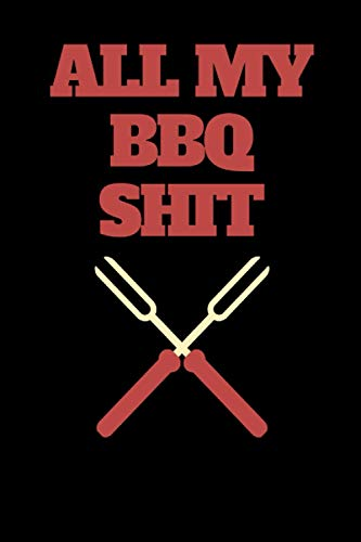 All My BBQ Shit: BBQ Smoker Recipe Journal, a paperback barbecue cookbook for Meat smoking lovers to keep track and record all your meat smokings notes, Best Barbecue lovers gifts.