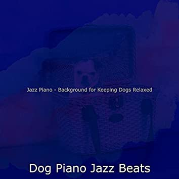 Jazz Piano - Background for Keeping Dogs Relaxed