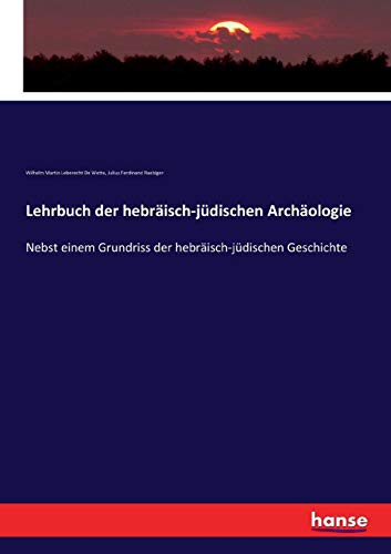 Lehrbuch der hebräisch-jüdischen Archäologie: Nebst einem Grundriss der hebräisch-jüdischen Geschichte