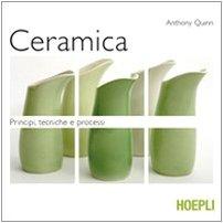 Ceramica. Principi, tecniche e processi. Ediz. illustrata