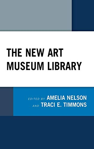 Compare Textbook Prices for The New Art Museum Library  ISBN 9781538135693 by Nelson, Amelia,Timmons, Traci E.