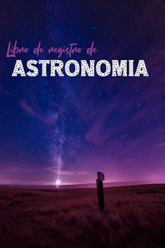Libro de registro de astronomía: Registro diario de observación del cielo nocturno para llevar un registro