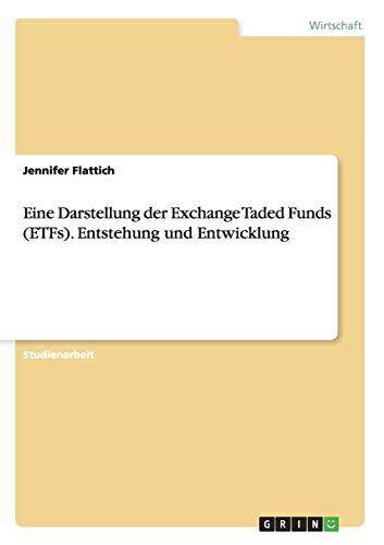 Eine Darstellung der Exchange Taded Funds (ETFs). Entstehung und Entwicklung