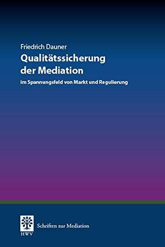 Qualitätssicherung der Mediation: im Spannungsfeld von Markt und Regulierung