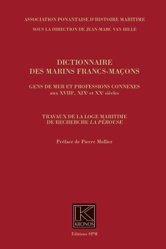 Dictionnaire des marins francs macons gens de mer et professions connexes aux xviiie xixe xxe siecle (Kronos t. 56)