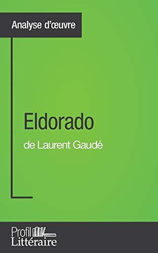 Eldorado de Laurent Gaudé (Analyse approfondie): Approfondissez votre lecture des romans classiques et modernes avec Profil-Litteraire.fr