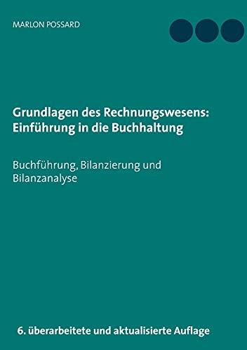 Grundlagen des Rechnungswesens: Einführung in die Buchhaltung: Buchführung, Bilanzierung und Bilanzanalyse, 6. überarbeitete und aktualisierte Auflage