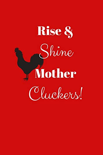 Rise & Shine Mother Cluckers!: Chicken Farm Notebook/Journal/Diary (6 x 9) 120 Lined pages