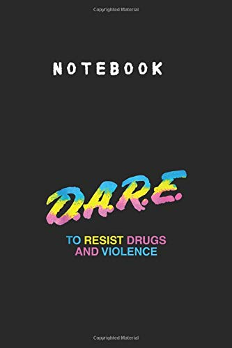 Notebook: Dare 90S Drugs College Ruled Lined Journal Notebook to Take Note and Diary for Kid Men and Women Size 6inch x 9inch