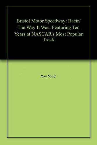 Bristol Motor Speedway: Racin The Way It Was: Featuring Ten Years at NASCARs Most Popular Track (English Edition)