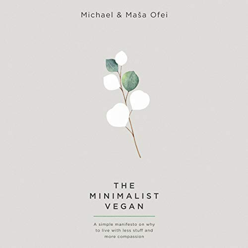 The Minimalist Vegan     A Simple Manifesto on Why to Live with Less Stuff and More Compassion              Autor:                                                                                                                                 Michael Ofei,                                                                                        Maša Ofei                               Sprecher:                                                                                                                                 John-Isaac Cleveland                      Spieldauer: 1 Std. und 57 Min.     2 Bewertungen     Gesamt 4,0
