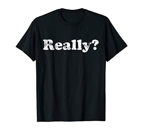 Shirt That Says Really? T-Shirt