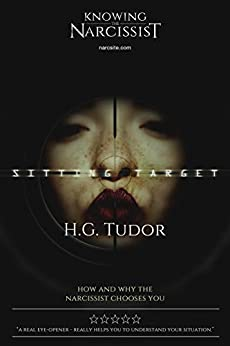 Sitting Target: How and Why the Narcissist Chooses You by [H G Tudor]