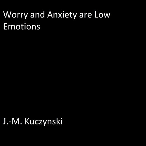Worry and Anxiety Are Low Emotions audiobook cover art