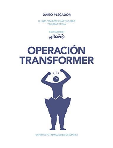 Operación Transformer: El libro para controlar tu cuerpo y cambiar tu vida