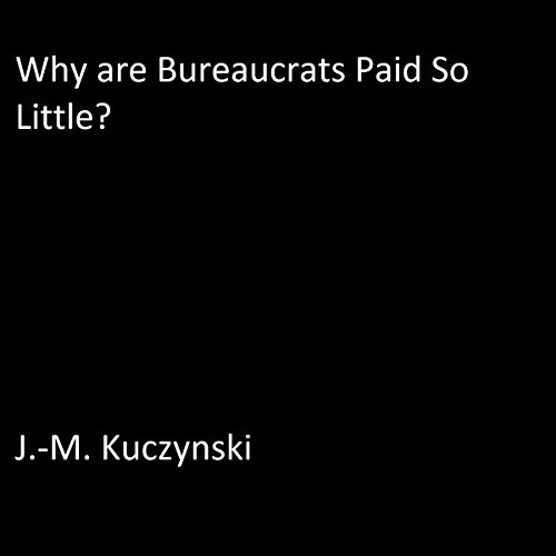 Why Are Bureaucrats Paid So Little? audiobook cover art