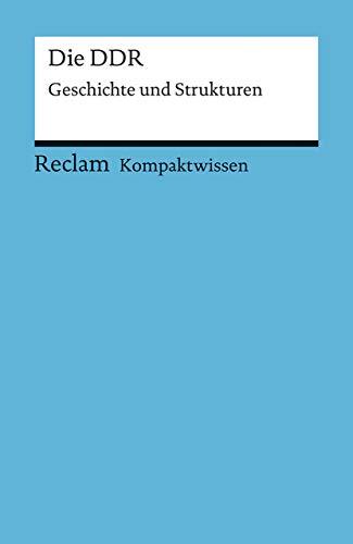 Kompaktwissen für Schülerinnen und Schüler. Die DDR: Geschichte und Strukturen (Reclams Universal-Bibliothek)
