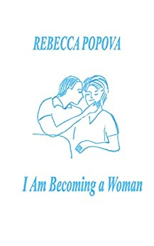 "I Am Becoming a Woman: A true real life story, full of longing for love, that happened in the ""reckless"" 90s (The Unbearable Longing of the Flesh Book 1) by [Rebecca  Popova]"